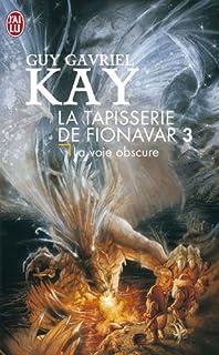 La tapisserie de Fionavar : [3] : La voie obscure, Kay, Guy Gavriel