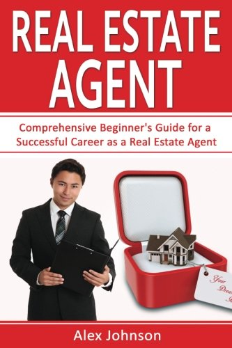Real Estate Agent: Comprehensive Beginner's Guide for a Successful Career as a Real Estate Agent ( Generating Leads, Rea