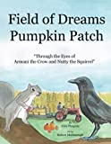 Field of Dreams Pumpkin Patch: Through the Eyes of Armani the Crow and Nutty the Squirrel