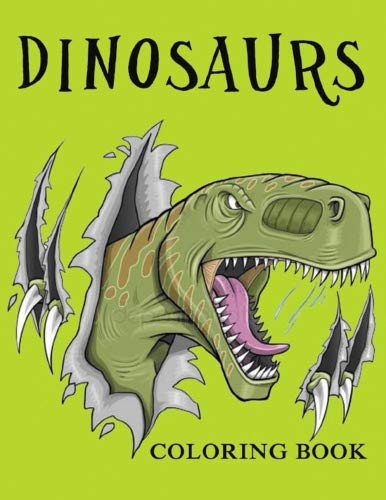 Dinosaurs Coloring Book: Amazing Dinosaurs Activity Books For Preschoolers, Kids 6-8, 9-12. Book For Learning, Coloring, Drawing for Boys, Girls. Coloring Books For Grown-Ups ()