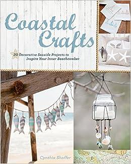 Amazon Com Coastal Crafts Decorative Seaside Projects To Inspire