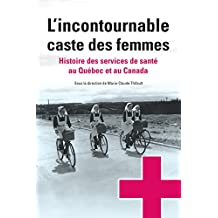 L'incontournable caste des femmes: Histoire des services de santé au Québec et au Canada (Santé et société) (French Edition)