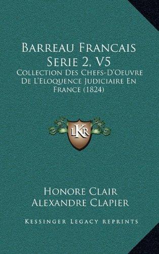 Barreau Francais Serie 2, V5: Collection Des Chefs-D'Oeuvre De L'Eloquence Judiciaire En France (1824) (French Edition) pdf epub
