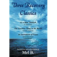 Three Recovery Classics: As a Man Thinketh by James Allen The Greatest Thing in the World by Henry Drummond An Instrument of Peace the St. Francis Prayer