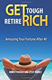 Get Tough Retire Rich: Amassing Your Future After 40