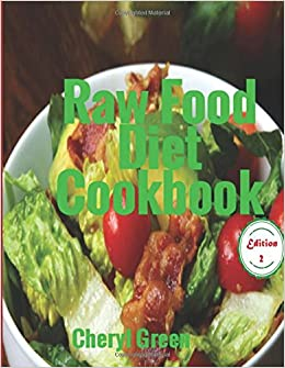Raw Food Diet Cookbook: Recipes For Healthy Cooking And Healthy Lifestyle: Volume 2