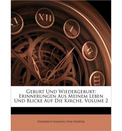 Read Online Geburt Und Wiedergeburt: Erinnerungen Aus Meinem Leben Und Blicke Auf Die Kirche, Zweiter Band (Paperback)(German) - Common PDF