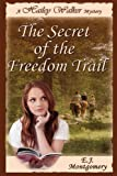 Hailey Walker and the Secret of the Freedom Trail, E. j. Montgomery, 1608449580