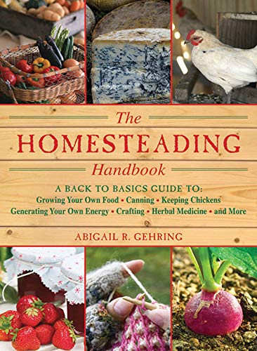 Homesteading: A Backyard Guide to Growing Your Own Food, Canning, Keeping Chickens, Generating Your Own Energy, Crafting, Herbal Medicine, and More (Back to Basics Guides) (Ideas Backyard Renovation)