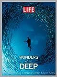 LIFE Wonders of the Deep: The Astonishing Splendor of the Seven Seas