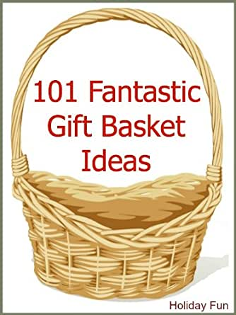 101 Fantastic Gift Basket Ideas Kindle Edition By Holiday Fun