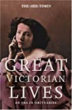 The Times Great Victorian Lives: An Era in Obituaries (Times (Times Books))