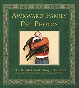 Awkward Family Pet Photos by [Bender, Mike, Chernack, Doug]