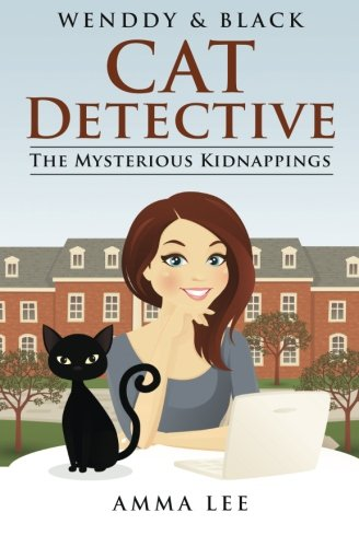 Wendy And Black (The Cat Detective): The Mysterious Kidnappings (Volume 1)