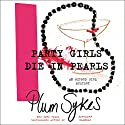 Party Girls Die in Pearls: An Oxford Girl Mystery Audiobook by Plum Sykes Narrated by Moira Quirk