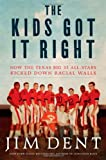 img - for The Kids Got It Right: How the Texas All-Stars Kicked Down Racial Walls book / textbook / text book
