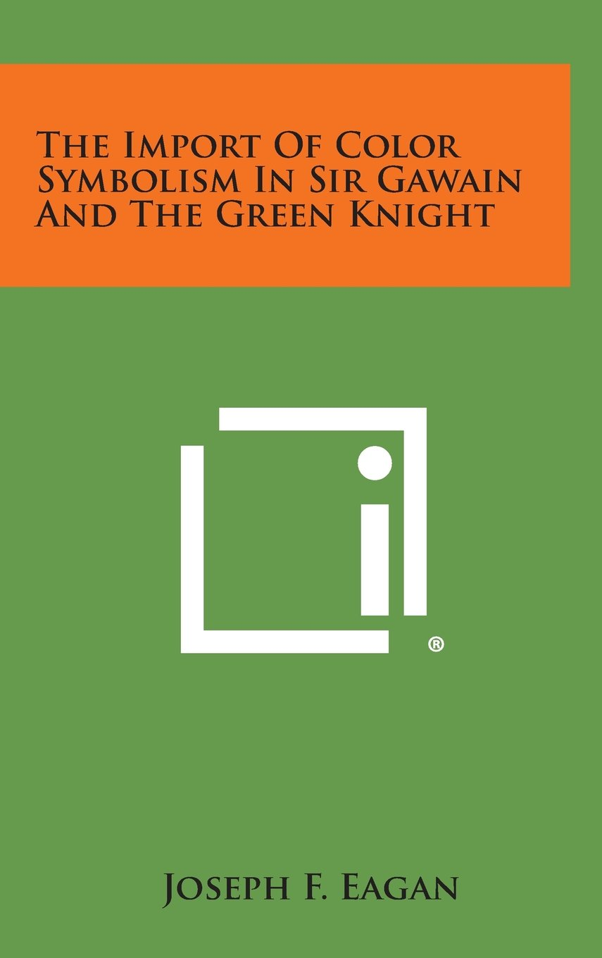 The import of color symbolism in sir gawain and the green knight the import of color symbolism in sir gawain and the green knight joseph f eagan 9781258937263 amazon books biocorpaavc Image collections