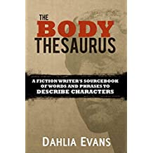 The Body Thesaurus: A Fiction Writer's Sourcebook of Words and Phrases to Describe Characters