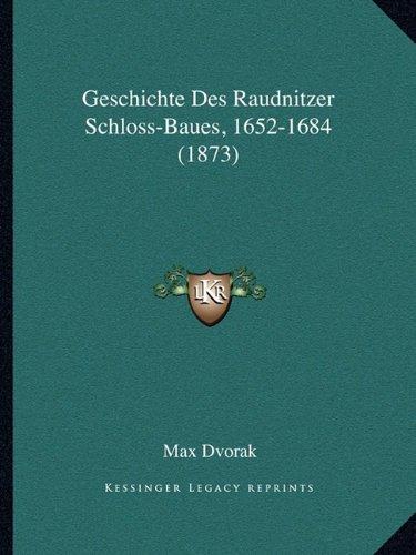 Download Geschichte Des Raudnitzer Schloss-Baues, 1652-1684 (1873) (German Edition) PDF