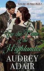 To the Time of the Highlander: A Scottish Time Travel Romance (Love for All Times Book 3)