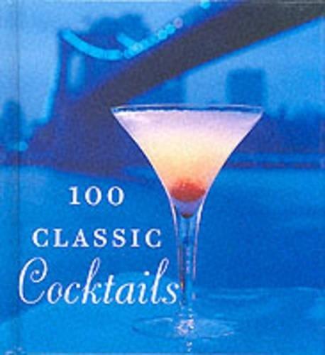 100 Classic Cocktails (Tiny Folio) (Cocktails Classic 100)