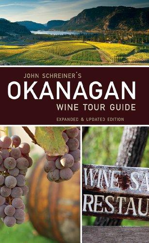 John Schreiner's Okanagan Wine Tour Guide by John Schreiner