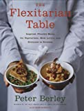 The Flexitarian Table, Peter Berley, 0618658653