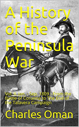 A History of the Peninsula War: Vol. II, Jan. - Sep. 1809 - From the Battle of Corunna to The End of the Talavera Campaign