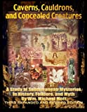 img - for Caverns, Cauldrons, and Concealed Creatures: A Study of Subterranean Mysteries in History, Folklore, and Myth book / textbook / text book