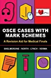 OSCE Cases with Mark Schemes:  A Revision Aid for