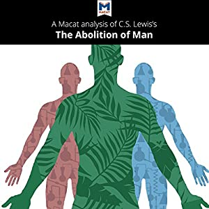A Macat Analysis of C. S. Lewis's The Abolition of Man Audiobook