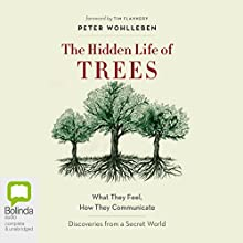 The Hidden Life of Trees: What They Feel, How They Communicate - Discoveries From a Secret World Audiobook by Peter Wohlleben Narrated by Mike Grady