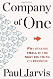 Company of One: Why Staying Small Is the Next Big