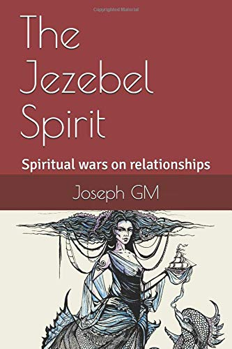 Read Online The Jezebel Spirit: Spiritual Wars On Family and The Church pdf