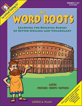 Word Roots Critical Thinking - Word Roots, A1: Learning the Building Blocks of Better Spelling and Vocabulary