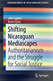 img - for Shifting Nicaraguan Mediascapes: Authoritarianism and the Struggle for Social Justice (SpringerBriefs in Latin American Studies) book / textbook / text book