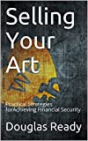 Selling Your Art: Practical Strategies forAchieving Financial Security