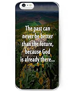 Custom Design Back Cover Snap on Case for 4.7 inch iPhone 6 with Inspiration Bible Sayings The Past Can Never Be Better than the Future, Because God Is Already there FAQA Case