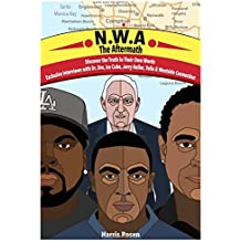 N.W.A: The Aftermath: Exclusive Interviews with Dr. Dre, Ice Cube, Jerry Heller, Yella and Westside Connection (In Their Own Words: Behind the Music Tales of Truth, Fiction and Desire) (Volume 4)
