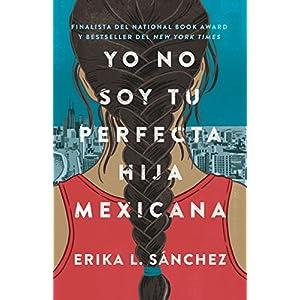 Yo no soy tu perfecta hija mexicana de Erika L. Sánchez | Letras y Latte - Libros en español
