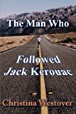 The Man Who Followed Jack Kerouac, Christina Westover, 1494347202