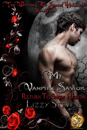 My Vampire Savior: Return To Snow Hollow (The Witches Of Snow Hollow Book 4) by [Stevens, Lizzy]