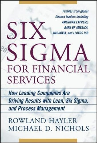 Six Sigma For Financial Services  How Leading Companies Are Driving Results Using Lean  Six Sigma  And Process Management