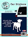 its all good sticker - Enjoy It Dog is Good It's All Fun and Games until Someone Ends Up in a Cone Car Sticker