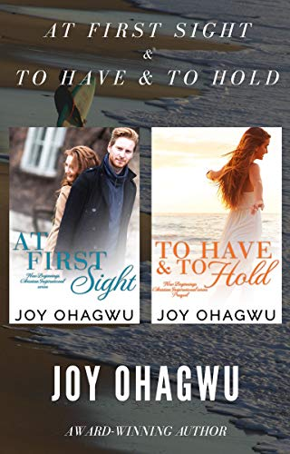 At First Sight & To Have & To Hold : Christian Fiction by [Ohagwu, Joy]