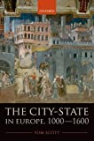The City-State in Europe, 1000-1600 : Hinterland, Territory, Region, Scott, Tom, 0199675392