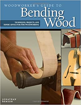 Woodworker's Guide to Bending Wood: Techniques, Projects, and Expert Advice for Fine Woodworking