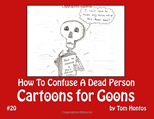 Cartoons for Goons: How To Confuse A Dead Person (Volume 20) PDF