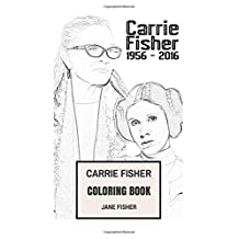 Carrie Fisher Coloring Book: Princess Leia of Alderaan and Star Wars Actress Remember and RIP Beautifull Carrie Fisher