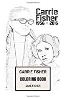 Carrie Fisher Coloring Book: Princess Leia of Alderaan and Star Wars Actress Remember and RIP Beautifull Carrie Fisher (Coloring Books for Adults)